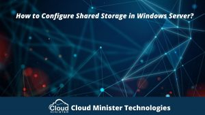 How to Configure Shared Storage in Windows Server?